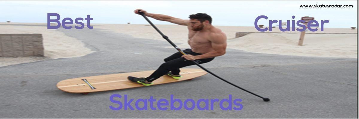 Best cruiser skateboards for cruising
